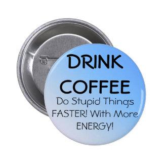 DRINK COFFEE PINBACK BUTTON
