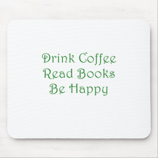 Drink Coffee Read Books Be Happy Mouse Pad
