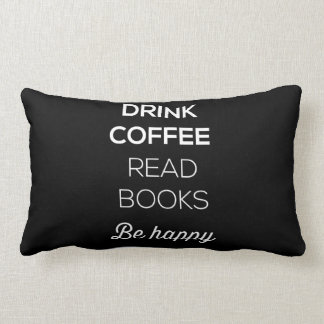 Drink Coffee Read Books Be Happy Pillow