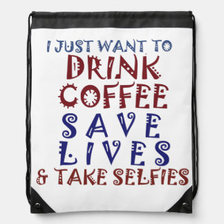 Drink coffee, save lives and take selfies drawstring backpack