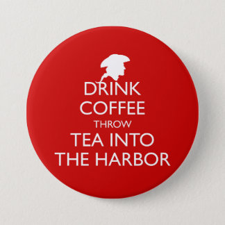 DRINK COFFEE THROW TEA INTO THE HARBOR BUTTON