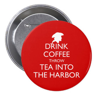 DRINK COFFEE THROW TEA INTO THE HARBOR 3 INCH ROUND BUTTON