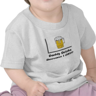 drink, Daddy Drinks Becuase I CRY!!! T Shirt
