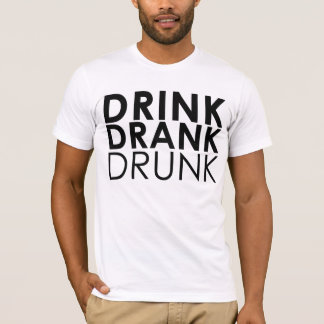 DRINK DRANK DRUNK T-Shirt