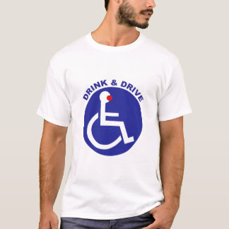 DRINK DRIVE WHEELCHAIR T-Shirt