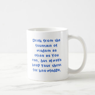 Drink from the fountain of wisdom as often as y... coffee mug