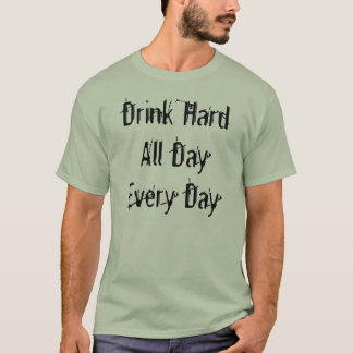 Drink Hard All Day Every Day T-Shirt