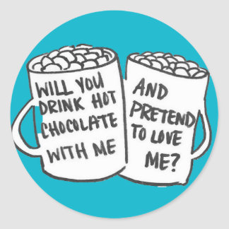 Drink Hot Chocolate With Me? Pretend To Love Me? Classic Round Sticker