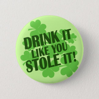 DRINK it like you STOLE it! Button