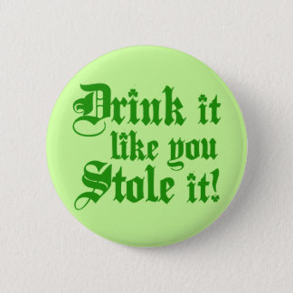Drink It Like You Stole It Button