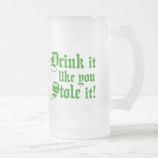 Drink It Like You Stole It Frosted Glass Beer Mug