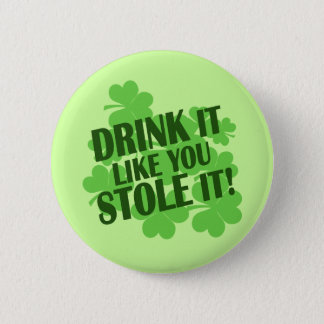 Drink It Like You Stole It! Pinback Button