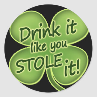 Drink It Like You Stole It Round Sticker