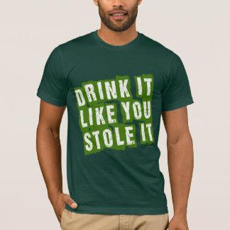 Drink it Like You STOLE it! T-Shirt