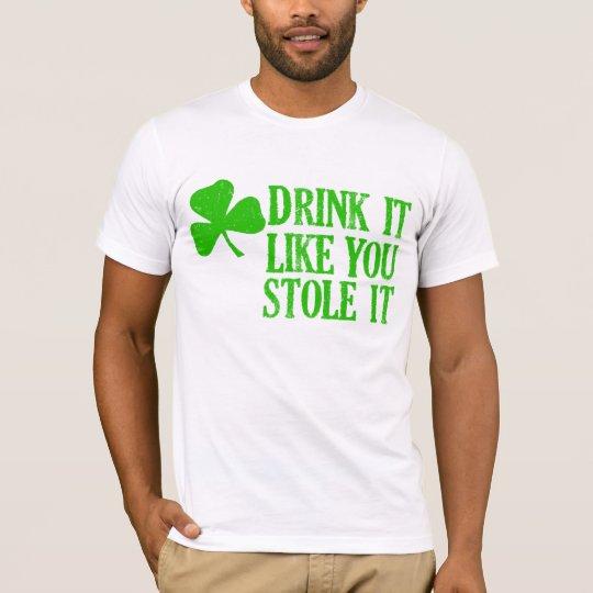 Drink It Like You Stole It T-Shirt