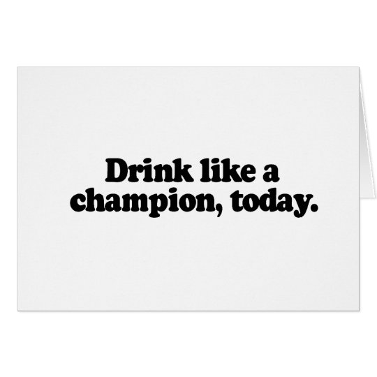DRINK LIKE A CHAMPION TODAY CARD