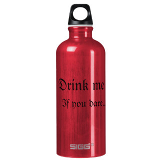 Drink me if you dare...water bottle