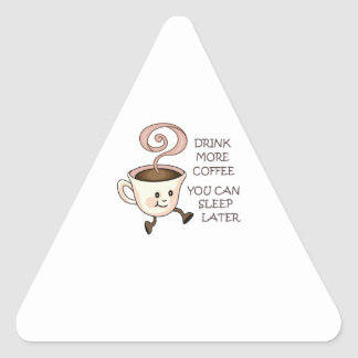 Drink More Coffee You Can Sllep Later Triangle Sticker