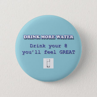 DRINK MORE WATER PINBACK BUTTON