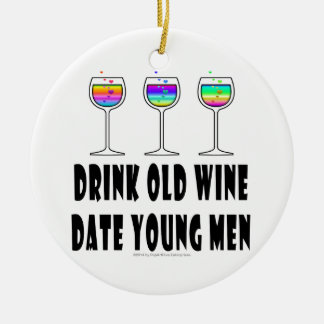 DRINK OLD WINE - DATE YOUNG MEN CERAMIC ORNAMENT