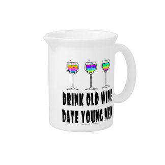 DRINK OLD WINE - DATE YOUNG MEN DRINK PITCHER