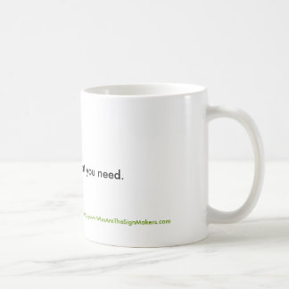 Drink Only What You Need Classic White Coffee Mug