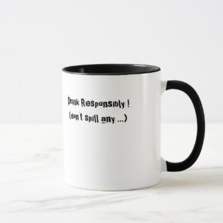 Drink Responsibly !(don't spill any ...) Mug