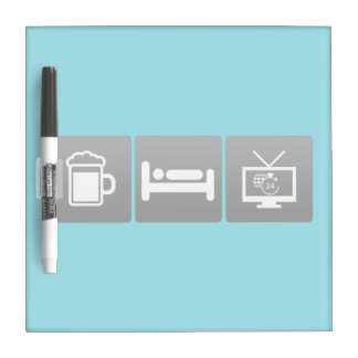 Drink, Sleep and Non-Stop Entertainment Dry Erase Board
