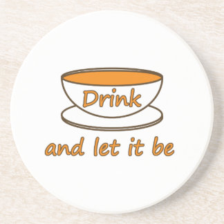 Drink (tea) and let it be -- tea quote drink coaster