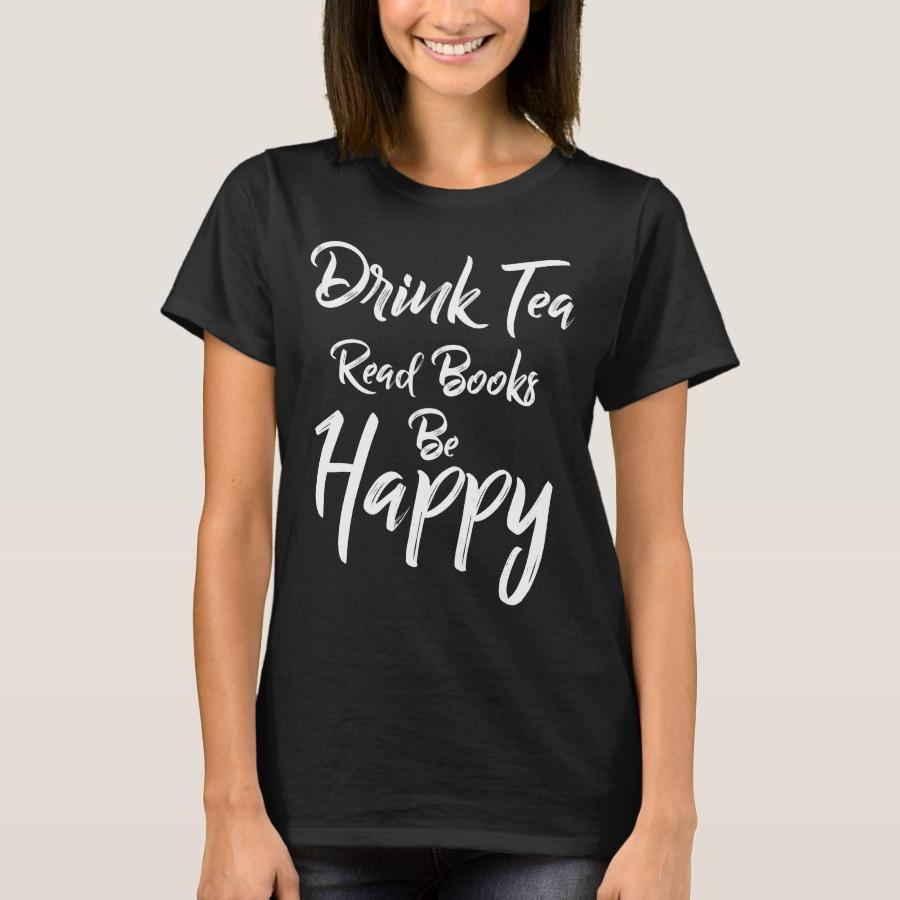 Drink Tea Read Books Be Happy, Book Lover, Sweat T-Shirt - Best Selling Long-Sleeve Street Fashion Shirt Designs