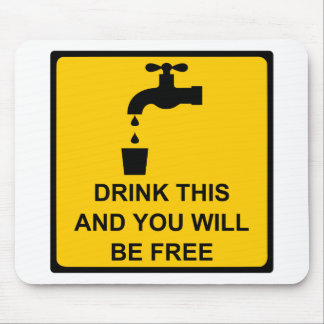 Drink this and you will be free mouse pad