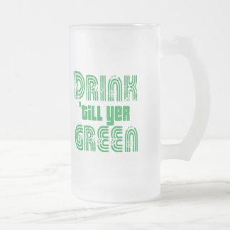 Drink 'Til Yer Green Frosted Glass Beer Mug