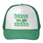 Drink 'Til Yer Green Trucker Hat
