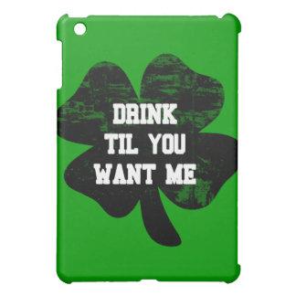 Drink Til You Want Me St Pat's iPad Mini Case