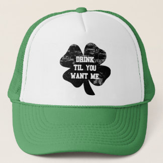 Drink Til You Want Me St Pat's Trucker Hat