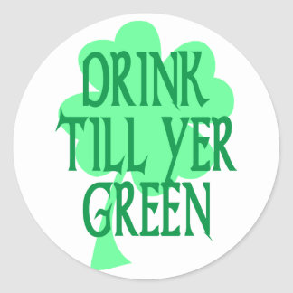 Drink Till Yer Green Classic Round Sticker