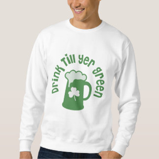 Drink Till Yer Green Irish Sweatshirt
