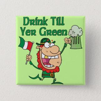 Drink Till Yer Green Pinback Button