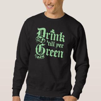 Drink 'till yer GREEN! Sweatshirt