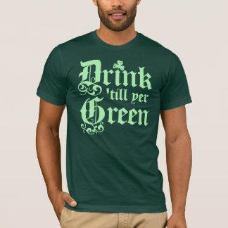 Drink 'till yer GREEN! T-Shirt