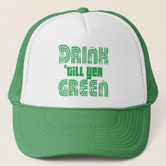 Drink 'Till Yer GREEN! Trucker Hat