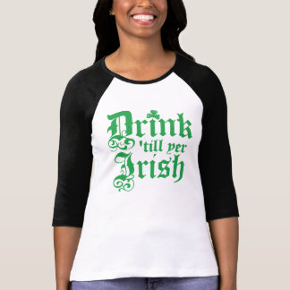 Drink 'till yer Irish T-Shirt