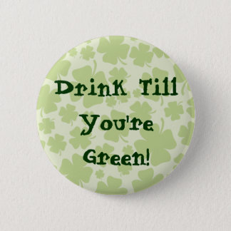 Drink till you're green! St. Patrick's Day Button