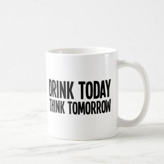 Drink Today Think Tomorrow Coffee Mug