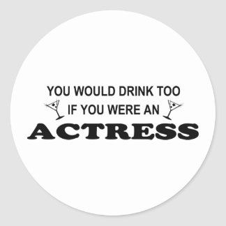 Drink Too - Actress Classic Round Sticker