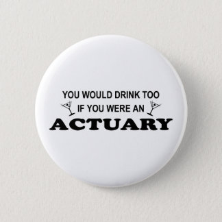 Drink Too - Actuary Pinback Button