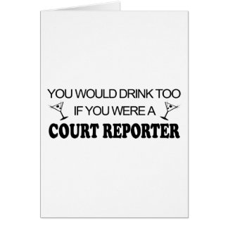 Drink Too - Court Reporter Greeting Card