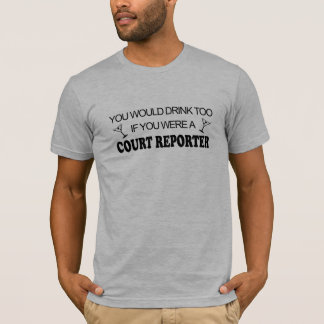 Drink Too - Court Reporter T-Shirt