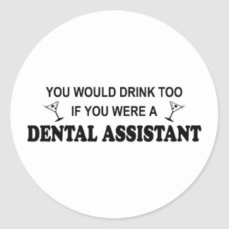 Drink Too - Dental Assistant Classic Round Sticker