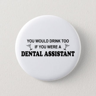 Drink Too - Dental Assistant Pinback Button